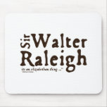 Sir Walter Raleigh: es una cosa isabelina Tapetes De Raton