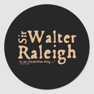 Sir Walter Raleigh: it's an Elizabethan Thing Classic Round Sticker