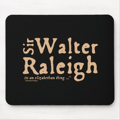 Sir Walter Raleigh: it's an Elizabethan Thing Mouse Pad