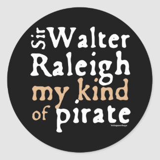 Sir Walter Raleigh: My Kind of Pirate Classic Round Sticker