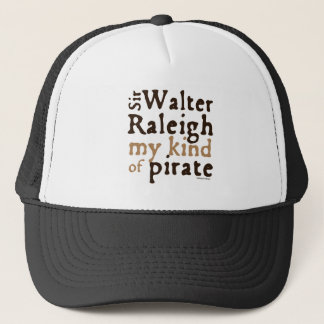 Sir Walter Raleigh: My Kind of Pirate Trucker Hat