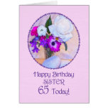 Sister, 65th birthday with painted flowers. card