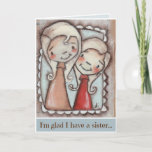 """Sister, Friend - Birthday Card<br><div class=""""desc"""">A sweet little birthday card for your favorite sister. Image taken from original mini-painting on wood,  """"My girls"""". ©studiodudaart</div>"""