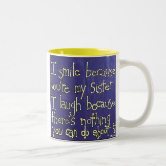 Sister Gift-  I smile because you're my sister Two-Tone Coffee Mug