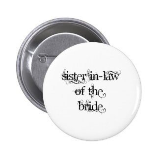 Sister In-Law of the Bride Pinback Button