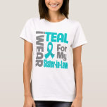 Sister-in-Law - Teal Ribbon Ovarian Cancer Support T-Shirt