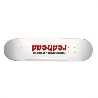 Sister is a Redhead Skate Board Deck