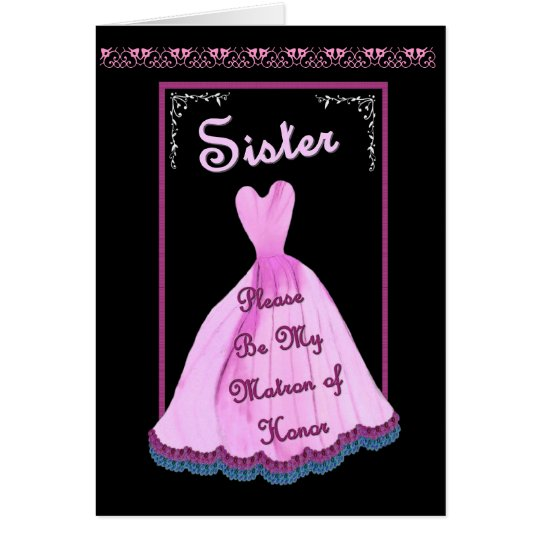 SISTER Matron of Honor -  PINK Gown Flowered Trim Card