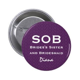 Sister of Bride and Bridesmaid SOB Funny Wedding Button