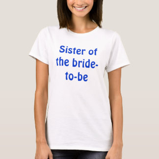 Sister of the bride-to-be T-Shirt