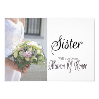 Sister, Please be my Matron of Honor? Card