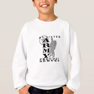Sister Proudly Serves - ARMY Sweatshirt