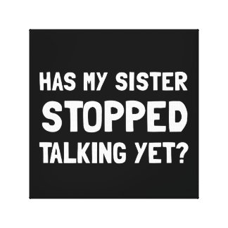 Sister Stopped Talking Yet Canvas Print