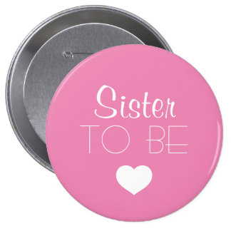 Sister To Be Pinback Button