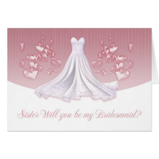 Sister - Will You Be My Bridesmaid Greeting Card -