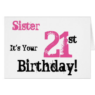 Sister's 21st birthday greeting in black, pink. card