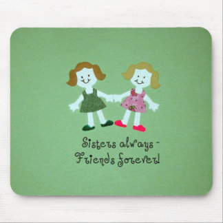 Sisters always - friends forever! mouse pad