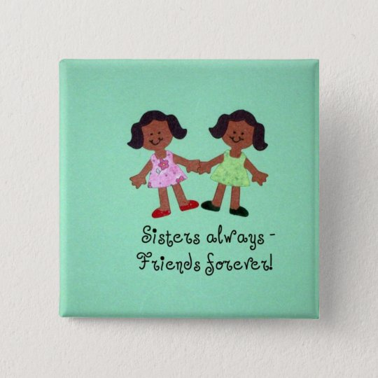 Sisters always - friends forever! pinback button