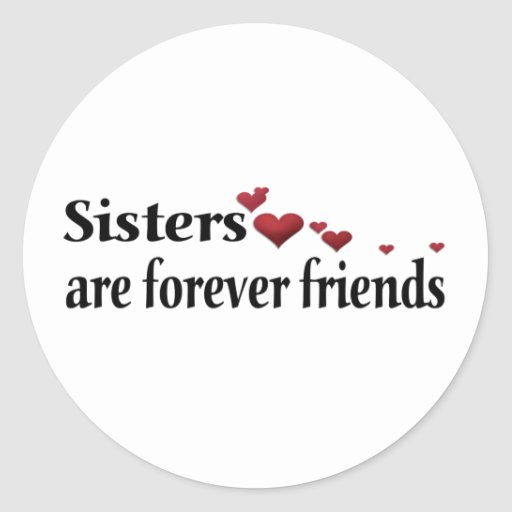 Sisters are forever friends classic round sticker