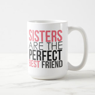 Sisters are the Perfect Best Friend Mug