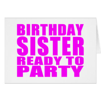 Sisters : Birthday Sister Ready to Party Card