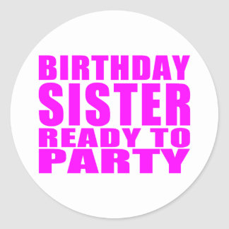 Sisters : Birthday Sister Ready to Party Classic Round Sticker