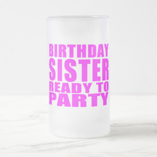 Sisters : Birthday Sister Ready to Party Frosted Glass Beer Mug