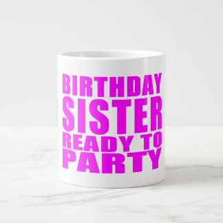 Sisters : Birthday Sister Ready to Party Large Coffee Mug