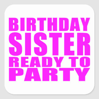 Sisters : Birthday Sister Ready to Party Square Sticker