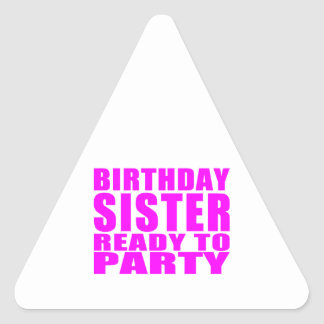 Sisters : Birthday Sister Ready to Party Triangle Sticker