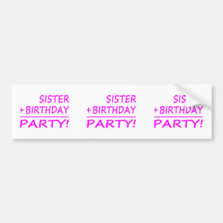 Sisters Birthdays : Sister + Birthday = Party Bumper Sticker