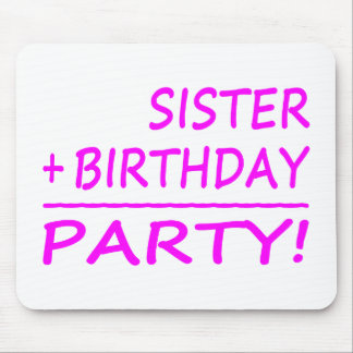 Sisters Birthdays : Sister + Birthday = Party Mouse Pad