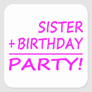 Sisters Birthdays : Sister + Birthday = Party Square Sticker