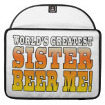 Sisters Birthdays Worlds Greatest Sister Beer Me MacBook Pro Sleeve