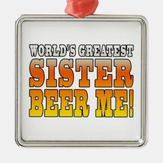 Sisters Birthdays Worlds Greatest Sister Beer Me Metal Ornament