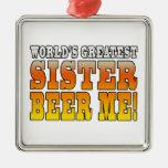 Sisters Birthdays Worlds Greatest Sister Beer Me Christmas Tree Ornaments