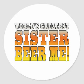 Sisters Birthdays Worlds Greatest Sister Beer Me Round Stickers