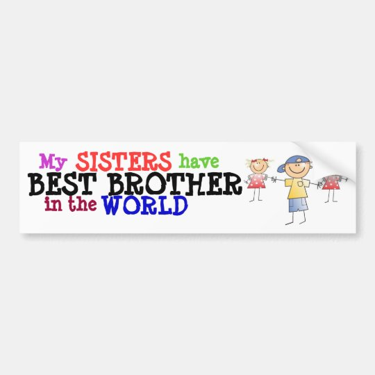 Sisters have Best Brother Bumper Sticker