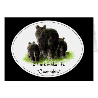 "Sisters make life ""Bear-able"" Birthday Bear Card"