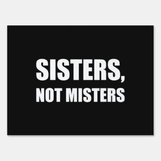 Sisters Not Misters Lawn Sign