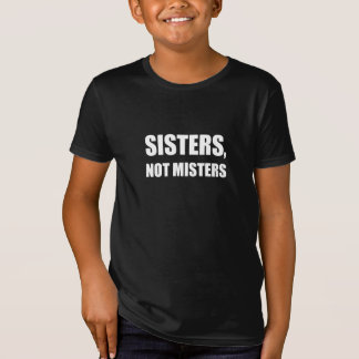Sisters Not Misters T-Shirt