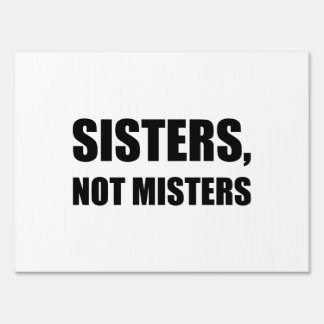 Sisters Not Misters Yard Sign