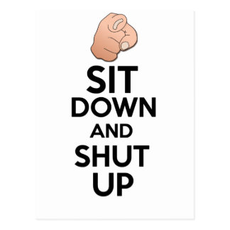 Sit down and  shut up funny design postcard