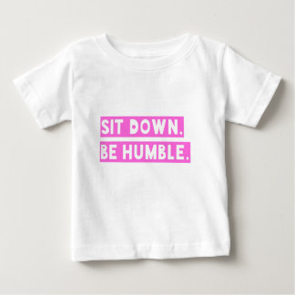 Sit Down Be Humble in pink Baby T-Shirt