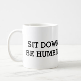 Sit Down. Be Humble. Mug
