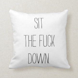 Sit Down Funny Pillow