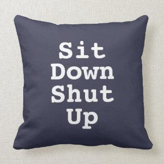 Sit Down Shut Up Throw Pillow