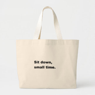 Sit down, small time. tote bag
