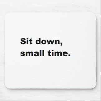 Sit down, small time. mousepads