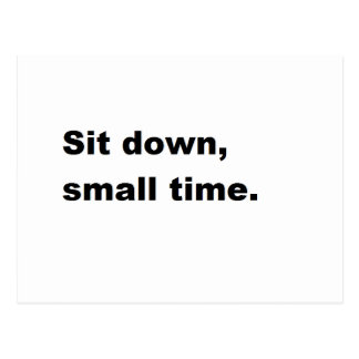 Sit down, small time. postcards
